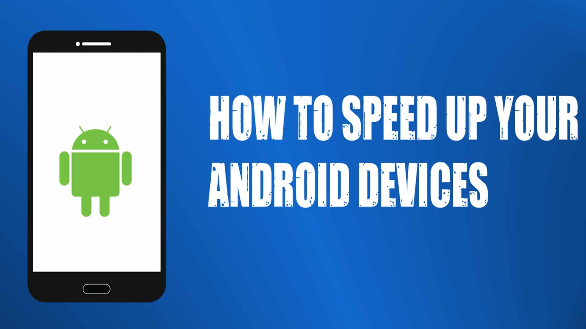 How to speed up your old Android devices
