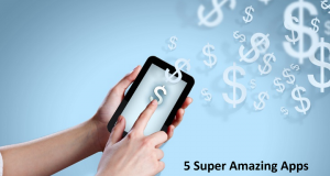 5 Super Amazing Apps That Effortlessly Save You Lots of Money